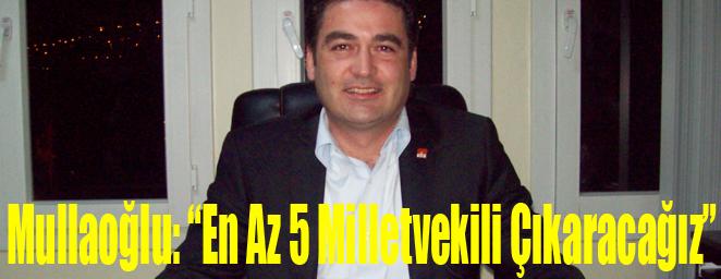 """Mullaoğlu: """"En Az 5 Milletvekili Çıkaracağız"""""""