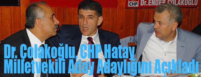 Dr. Çolakoğlu, CHP Hatay Milletvekili Aday Adaylığını Açıkladı